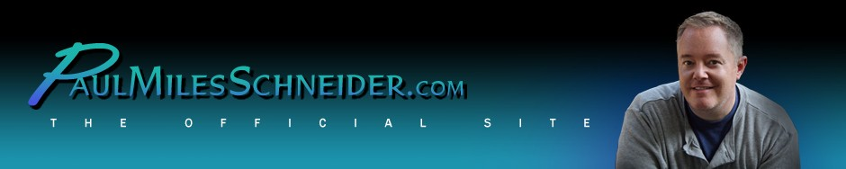 Paul Miles Schneider | The Official Site